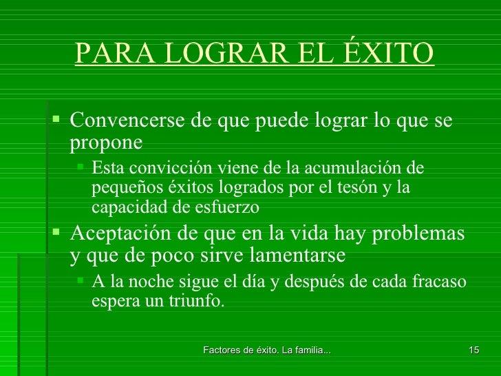 PARA LOGRAR EL ÉXITO <ul><li>Convencerse de que puede lograr lo que se propone </li></ul><ul><ul><li>Esta convicción viene...