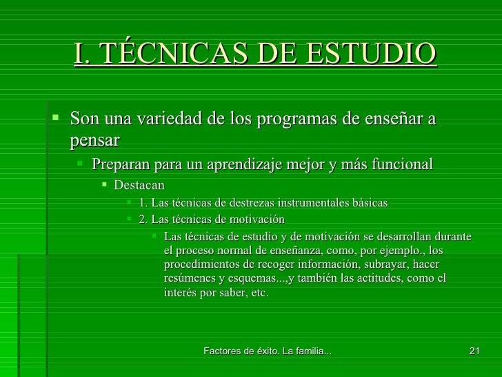 I. TÉCNICAS DE ESTUDIO <ul><li>Son una variedad de los programas de enseñar a pensar </li></ul><ul><ul><li>Preparan para u...