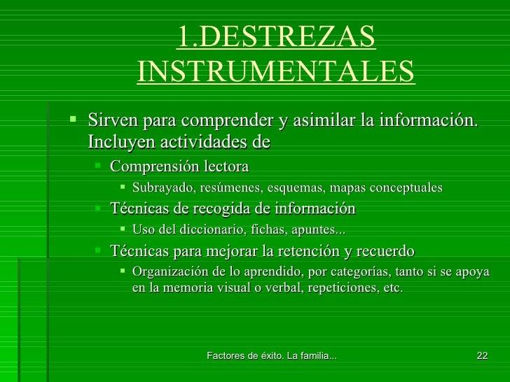 1.DESTREZAS INSTRUMENTALES <ul><li>Sirven para comprender y asimilar la información. Incluyen actividades de </li></ul><ul...
