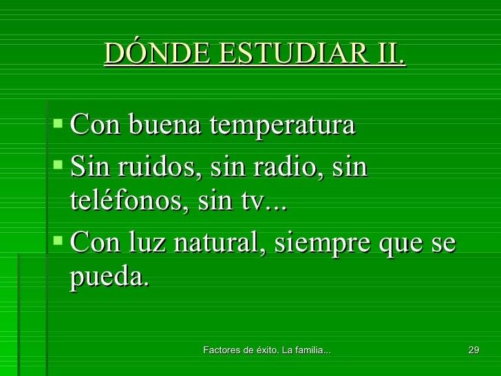 DÓNDE ESTUDIAR II. <ul><li>Con buena temperatura </li></ul><ul><li>Sin ruidos, sin radio, sin teléfonos, sin tv... </li></...