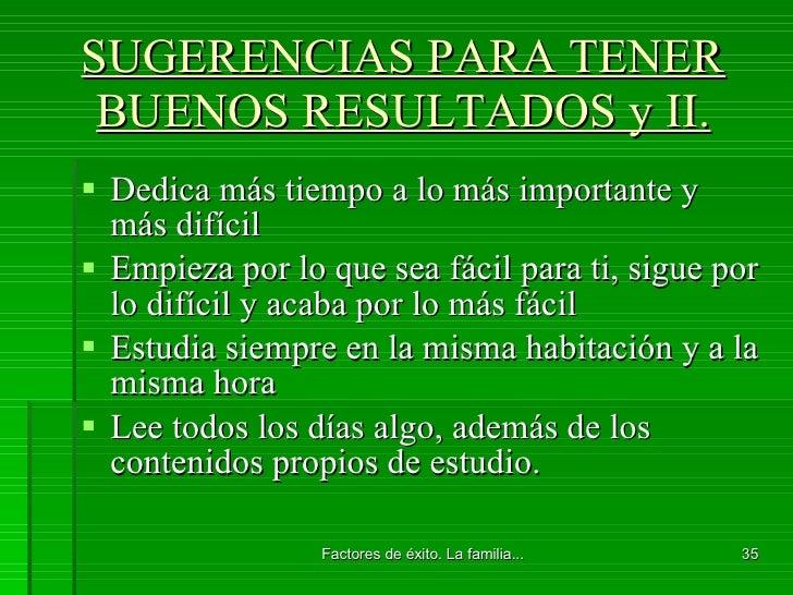 SUGERENCIAS PARA TENER BUENOS RESULTADOS y II. <ul><li>Dedica más tiempo a lo más importante y  más difícil </li></ul><ul>...