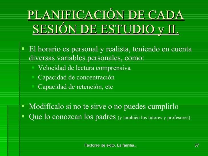 PLANIFICACIÓN DE CADA SESIÓN DE ESTUDIO y II. <ul><li>El horario es personal y realista, teniendo en cuenta diversas varia...