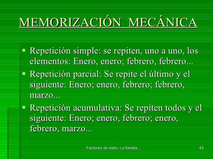 MEMORIZACIÓN  MECÁNICA <ul><li>Repetición simple: se repiten, uno a uno, los elementos: Enero, enero; febrero, febrero... ...