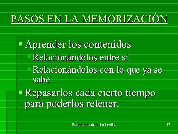 PASOS EN LA MEMORIZACIÓN <ul><li>Aprender los contenidos </li></ul><ul><ul><li>Relacionándolos entre sí </li></ul></ul><ul...