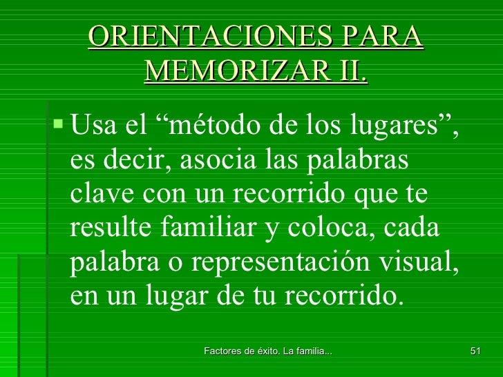 """ORIENTACIONES PARA MEMORIZAR II. <ul><li>Usa el """"método de los lugares"""", es decir, asocia las palabras clave con un recorr..."""