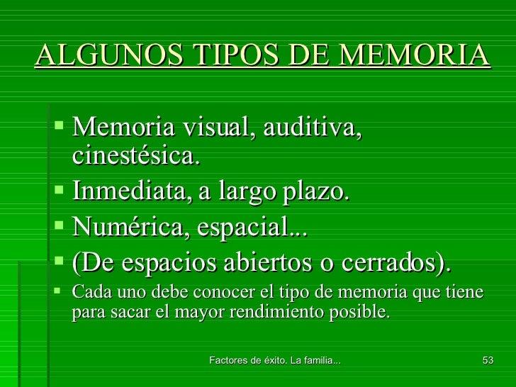 ALGUNOS TIPOS DE MEMORIA <ul><li>Memoria visual, auditiva, cinestésica. </li></ul><ul><li>Inmediata, a largo plazo. </li><...