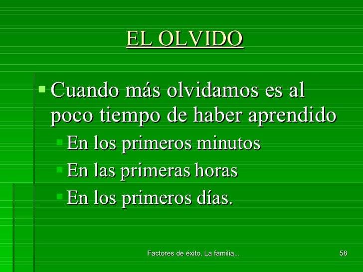 EL OLVIDO <ul><li>Cuando más olvidamos es al poco tiempo de haber aprendido </li></ul><ul><ul><li>En los primeros minutos ...