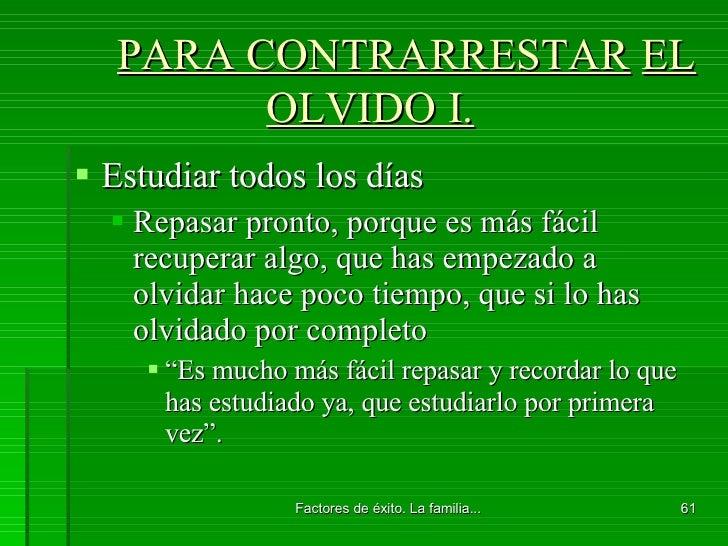 PARA CONTRARRESTAR   EL OLVIDO I. <ul><li>Estudiar todos los días </li></ul><ul><ul><li>Repasar pronto, porque es más fáci...