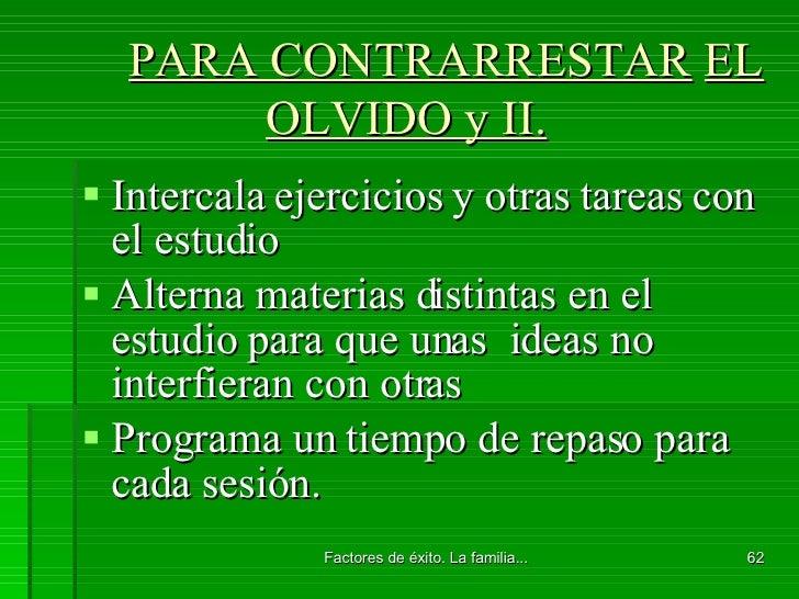 PARA CONTRARRESTAR   EL OLVIDO y II. <ul><li>Intercala ejercicios y otras tareas con el estudio </li></ul><ul><li>Alterna ...