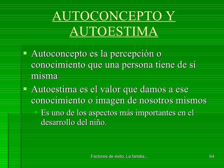 AUTOCONCEPTO Y AUTOESTIMA <ul><li>Autoconcepto es la percepción o conocimiento que una persona tiene de sí misma </li></ul...