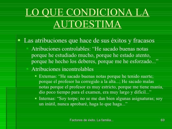 LO QUE CONDICIONA LA AUTOESTIMA <ul><li>Las atribuciones que hace de sus éxitos y fracasos </li></ul><ul><ul><li>Atribucio...
