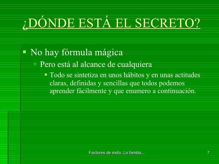 ¿DÓNDE ESTÁ EL SECRETO? <ul><li>No hay fórmula mágica </li></ul><ul><ul><li>Pero está al alcance de cualquiera </li></ul><...
