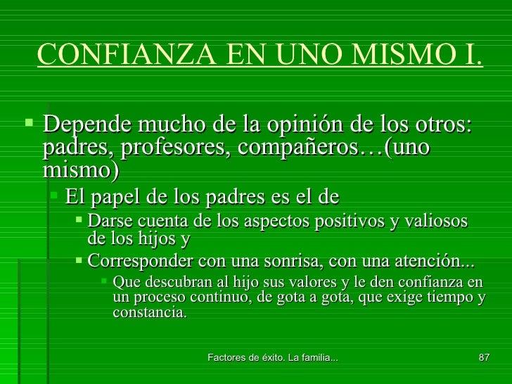 CONFIANZA EN UNO MISMO I. <ul><li>Depende mucho de la opinión de los otros: padres, profesores, compañeros…(uno mismo) </l...