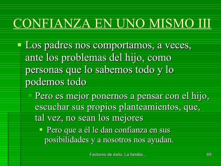 CONFIANZA EN UNO MISMO III <ul><li>Los padres nos comportamos, a veces, ante los problemas del hijo, como personas que lo ...