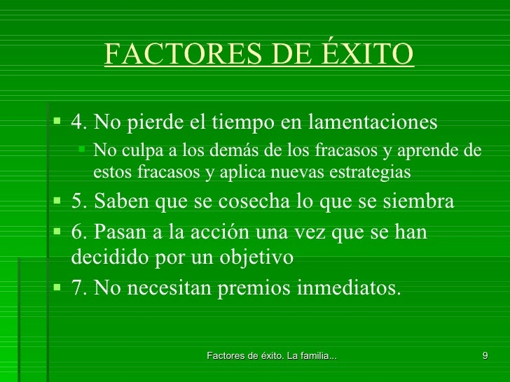 FACTORES DE ÉXITO <ul><li>4. No pierde el tiempo en lamentaciones  </li></ul><ul><ul><li>No culpa a los demás de los fraca...