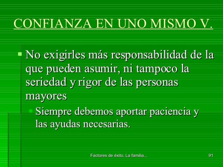CONFIANZA EN UNO MISMO V. <ul><li>No exigirles más responsabilidad de la que pueden asumir, ni tampoco la seriedad y rigor...