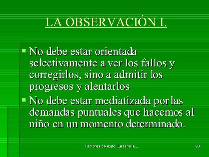 LA OBSERVACIÓN I. <ul><li>No debe estar orientada selectivamente a ver los fallos y corregirlos, sino a admitir los progre...