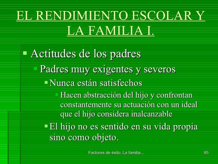 EL RENDIMIENTO ESCOLAR Y LA FAMILIA I. <ul><li>Actitudes de los padres </li></ul><ul><ul><li>Padres muy exigentes y severo...
