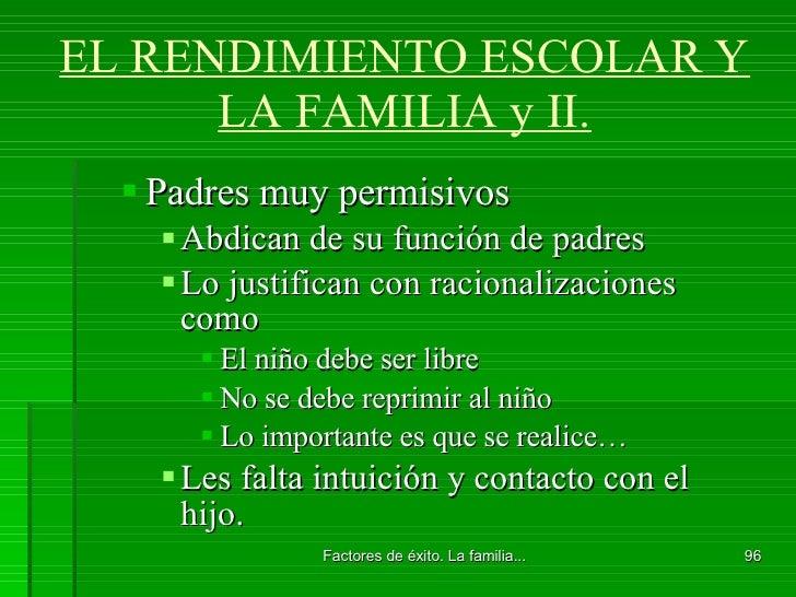 EL RENDIMIENTO ESCOLAR Y LA FAMILIA y II. <ul><ul><li>Padres muy permisivos </li></ul></ul><ul><ul><ul><li>Abdican de su f...
