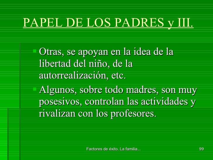 PAPEL DE LOS PADRES y III. <ul><ul><li>Otras, se apoyan en la idea de la libertad del niño, de la autorrealización, etc. <...