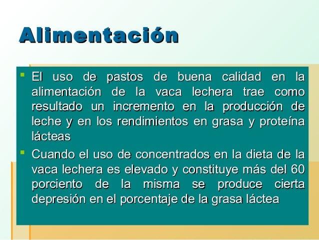 Alimentación  El uso de pastos de buena calidad en la alimentación de la vaca lechera trae como resultado un incremento e...