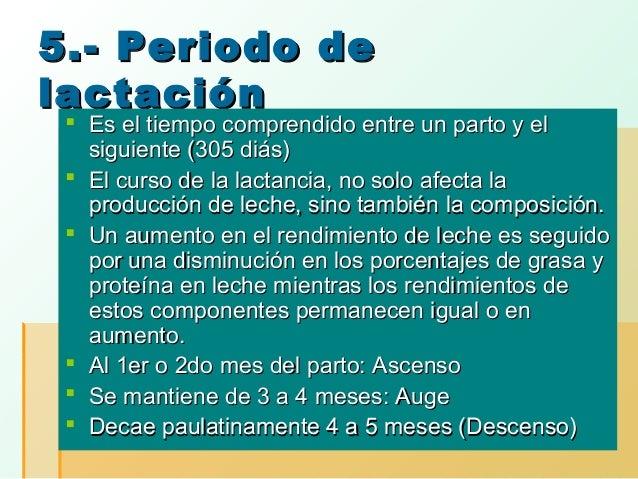 5.- Periodo de lactación   Es el tiempo comprendido entre un parto y el siguiente (305 diás)  El curso de la lactancia, ...