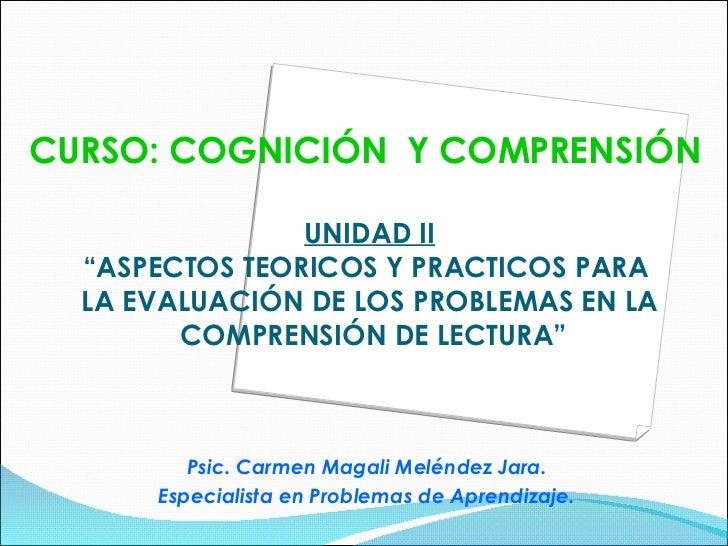 """UNIDAD II """"ASPECTOS TEORICOS Y PRACTICOS PARA  LA EVALUACIÓN DE LOS PROBLEMAS   EN LA  COMPRENSIÓN DE LECTURA"""" Psic. Carme..."""