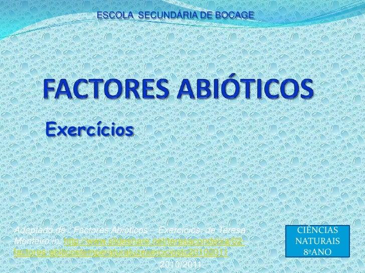 ESCOLA  SECUNDÁRIA DE BOCAGE<br />FACTORES ABIÓTICOS<br />Exercícios<br />Adaptado de : Factores Abióticos – Exercícios. d...