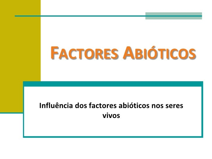 Factores Abióticos<br />Influência dos factores abióticos nos seres vivos<br />