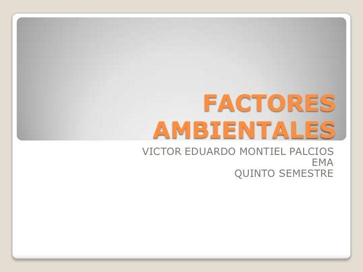 FACTORES AMBIENTALESVICTOR EDUARDO MONTIEL PALCIOS                           EMA              QUINTO SEMESTRE