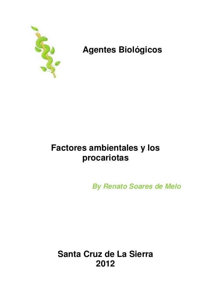 Agentes BiológicosFactores ambientales y los       procariotas         By Renato Soares de Melo Santa Cruz de La Sierra   ...
