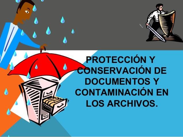 PROTECCIÓN Y CONSERVACIÓN DE DOCUMENTOS Y CONTAMINACIÓN EN LOS ARCHIVOS.