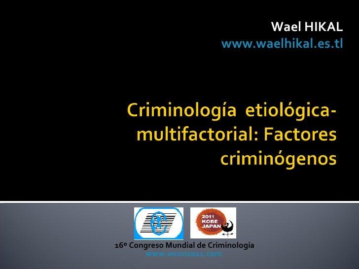 Wael HIKAL                           www.waelhikal.es.tl16º Congreso Mundial de Criminología       www.wcon2011.com