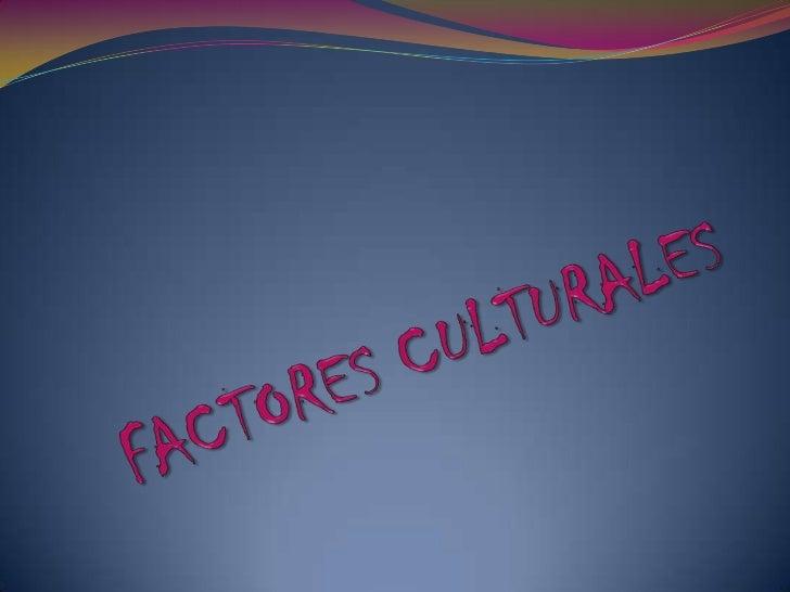 FACTORES CULTURALES<br />