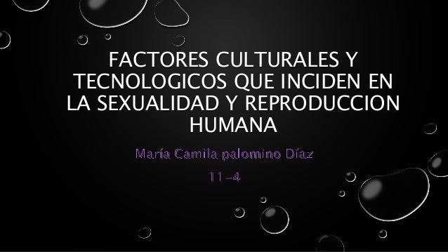 FACTORES CULTURALES Y TECNOLOGICOS QUE INCIDEN EN LA SEXUALIDAD Y REPRODUCCION HUMANA