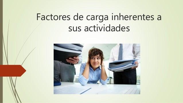 Factores de carga inherentes a sus actividades