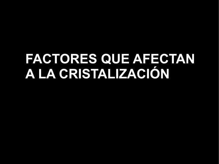 FACTORES QUE AFECTAN A LA CRISTALIZACIÓN   Las placas siempre son... - izquierda disolución en frío - centro, disolución e...