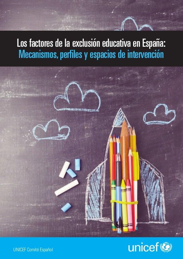 Los factores de la exclusión educativa en España: Mecanismos,perfiles y espacios de intervención UNICEF Comité Español