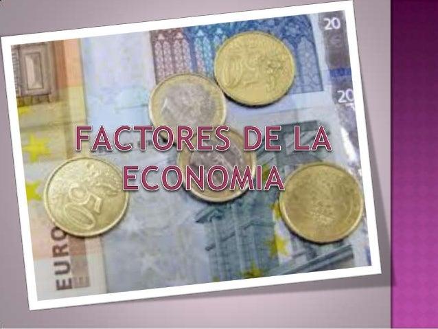 FACTORES DE PRODUCCIONRecursos materiales o nomaterialesAl ser combinados en el procesode producciónAgregan valor para lae...