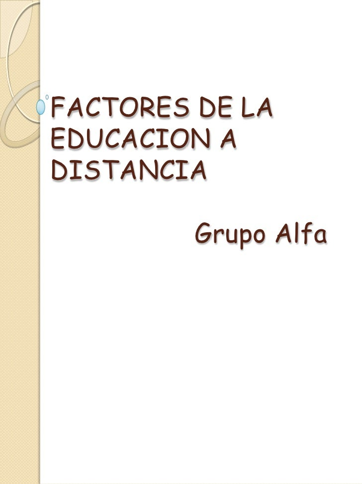 FACTORES DE LA EDUCACION A DISTANCIAGrupo Alfa<br />