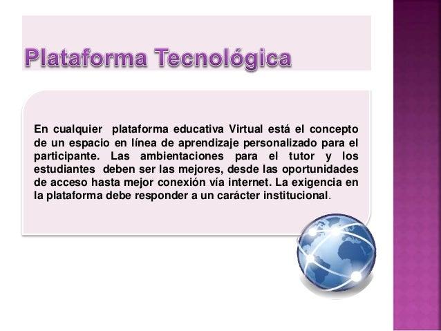 La función principal de una plataforma tecnológica es la de utilizar el mundo virtual como una herramienta indispensable p...