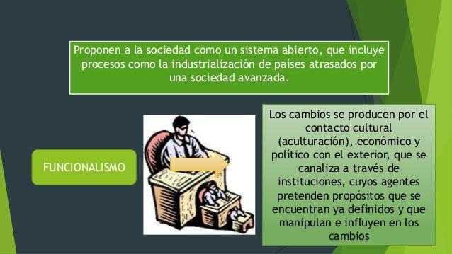 Proponen a la sociedad como un sistema abierto, que incluye procesos como la industrialización de países atrasados por una...