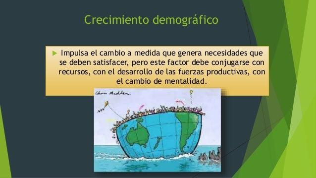 Crecimiento demográfico  Impulsa el cambio a medida que genera necesidades que se deben satisfacer, pero este factor debe...