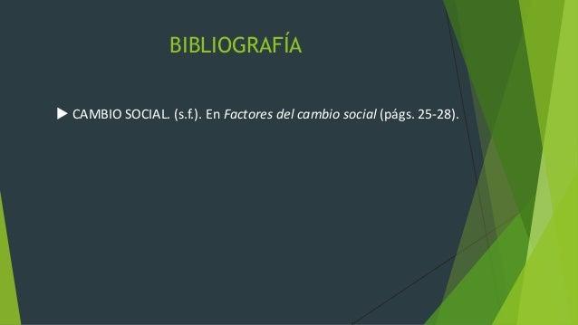 BIBLIOGRAFÍA  CAMBIO SOCIAL. (s.f.). En Factores del cambio social (págs. 25-28).