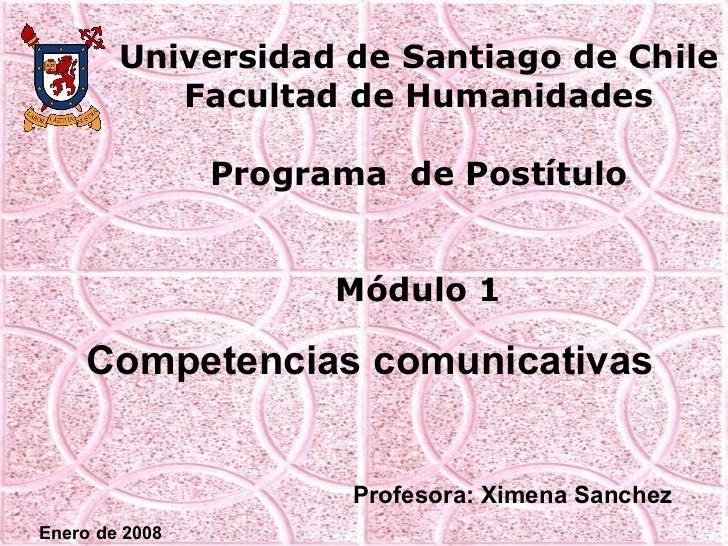 Universidad de Santiago de Chile Facultad de Humanidades Programa  de Postítulo Módulo 1 Competencias comunicativas Profes...