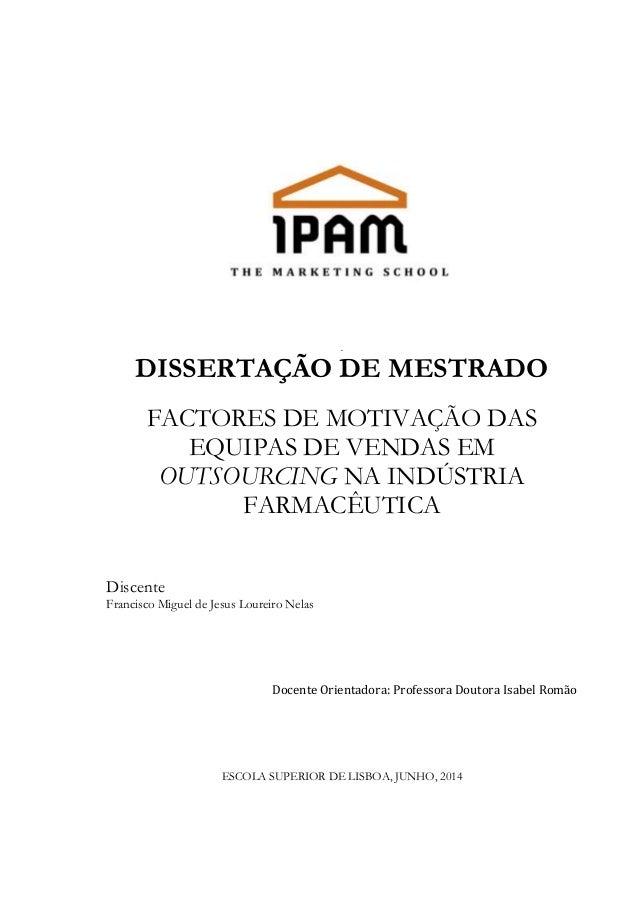 .  DISSERTAÇÃO DE MESTRADO  FACTORES DE MOTIVAÇÃO DAS  EQUIPAS DE VENDAS EM  OUTSOURCING NA INDÚSTRIA  FARMACÊUTICA  Disce...