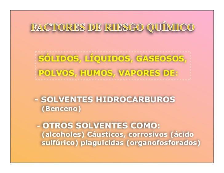 SÓLIDOS, LÍQUIDOS, GASEOSOS,POLVOS, HUMOS, VAPORES DE:- SOLVENTES HIDROCARBUROS (Benceno)- OTROS SOLVENTES COMO:  (alcohol...