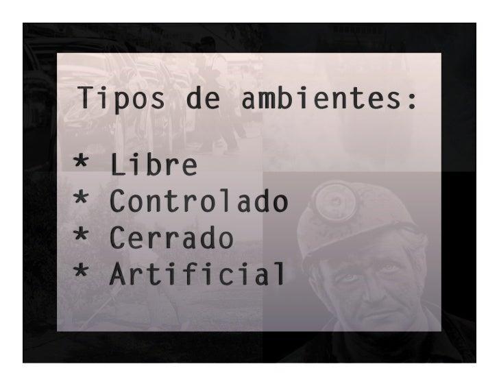 Tipos de ambientes:*   Libre*   Controlado*   Cerrado*   Artificial