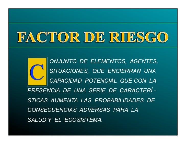 ONJUNTO DE ELEMENTOS, AGENTES,C     SITUACIONES, QUE ENCIERRAN UNA      CAPACIDAD POTENCIAL QUE CON LAPRESENCIA DE UNA SER...