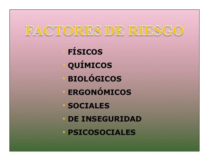 • FÍSICOS• QUÍMICOS• BIOLÓGICOS• ERGONÓMICOS• SOCIALES• DE INSEGURIDAD• PSICOSOCIALES